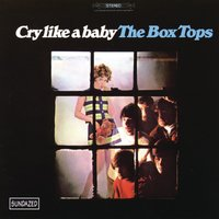 Cry Like A Baby — The Box Tops