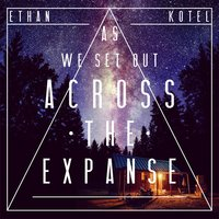 As We Set Out Across the Expanse — Ethan Kotel