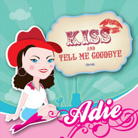 Kiss and Tell Me Goodbye — Adie