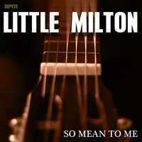 So Mean to Me — Little Milton