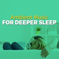 Ambient Music for Deeper Sleep — Ambient Music Therapy (Deep Sleep, Meditation, Spa, Healing, Relaxation)