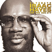 Ultimate Isaac Hayes: Can You Dig It? — Isaac Hayes