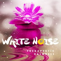White Noise Therapeutic Calmness — White Noise Therapy