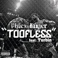 Toofless — Turbin, Phlex Ruger