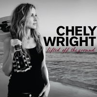 Lifted Off The Ground — Chely Wright