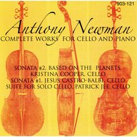 Anthony Newman: Complete Works for Cello and Piano — Anthony Newman, Kristina Cooper, Jesus Castro-Balbi & Patrick Jee