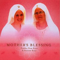 Mother's Blessing — Prabhu Nam Kaur and Snatam Kaur