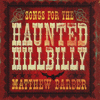 Songs For The Haunted Hillbilly — Matthew Barber