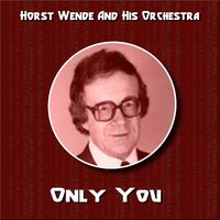 Only You — Horst Wende & His Orchestra