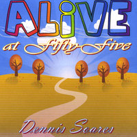 Alive At Fifty-five — Dennis Soares