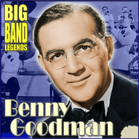 Big Band Legends — Benny Goodman & His Orchestra
