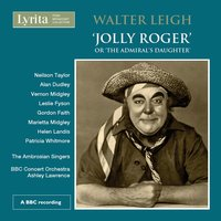 Jolly Roger or the Admiral's Daughter — BBC Concert Orchestra, The Ambrosian Singers, Walter Leigh, Ashley Lawrence