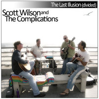 The Last Illusion (divided) — Scott Wilson and the Complications