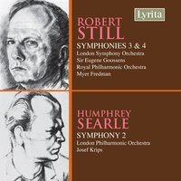 Still: Symphonies Nos. 3 & 4 - Searle: Symphony No. 2 — London Philharmonic Orchestra, Royal Philharmonic Orchestra, London Symphony Orchestra (LSO), Josef Krips, Eugene Goossens, Humphrey Searle