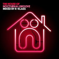The House of Nocturnal Groove — K-Klass