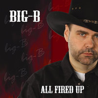 All Fired Up — Big-B