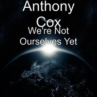 We're Not Ourselves Yet — Anthony Cox, Kevin Goins