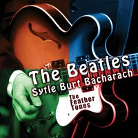 The Beatles Style Burt Bacharach — The Feather Tones