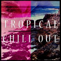 Tropical Chill Out, Vol. 1 — сборник