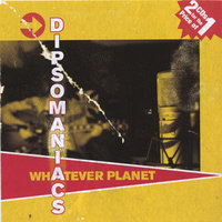 Whatever Planet — Dipsomaniacs