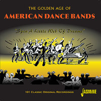 The Golden Age Of American Dance Bands, Spin A Little Web Of Dreams - 101 Classic Original Recordings — сборник