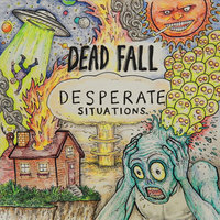 Desperate Situations — Dead Fall