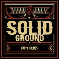 Solid Ground — Happy Holmes