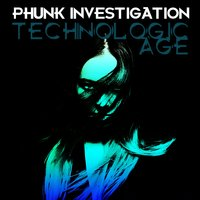 Technologic Age — Phunk Investigation