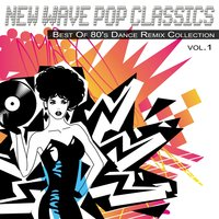 New Wave Pop Classics Vol.1 - Best of 80's Dance Remix Collection — сборник