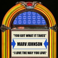 You Got What It Takes / I Love The Way You Love — Marv Johnson