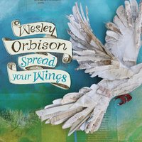 Spread Your Wings — Wesley Orbison
