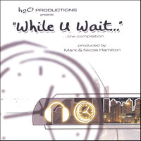 While U Wait — H2o Productions