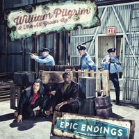 Epic Endings — William Pilgrim & the All Grows Up