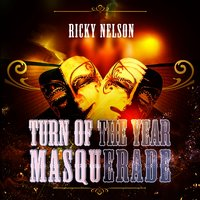 Turn Of The Year Masquerade — Ricky Nelson, Rick Nelson