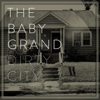 Dirty City — The Baby Grand
