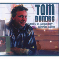 What's Not To Love About Tom Dundee: A Tribute From His Friends — Tom Dundee