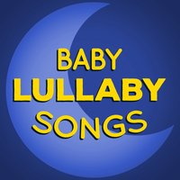 Baby Lullaby Songs — Baby Lullaby, Bedtime Baby, Bedtime Songs Collective, Baby Lullaby|Bedtime Baby|Bedtime Songs Collective
