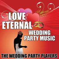 Love Eternal - Wedding Party Music — The Wedding Party Players