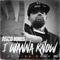 I Wanna Know — Asco Jones feat. Rick Ross