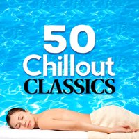 50 Chillout Classics — Classical Music Songs, Chill Out Music Academy, First Baby Classical Collection, Chill Out Music Academy|Classical Music Songs|First Baby Classical Collection
