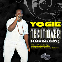 Tek It Over (Invasion) — Yogie