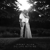 Do Life With Me — Jeremy Allen