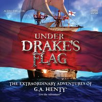 Under Drake's Flag - The Extraordinary Adventures of G.A. Henty — Brian Blessed