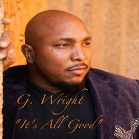 It's All Good — G. Wright