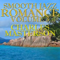 Smooth Jazz Romance vol. 3 — Charles Masterson