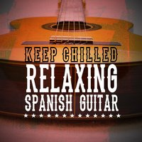 Keep Chilled: Relaxing Spanish Guitar — Spanish Guitar Chill Out, Relaxing Acoustic Guitar, Relax Music Chitarra e Musica, Spanish Guitar Chill Out|Relax Music Chitarra e Musica|Relaxing Acoustic Guitar