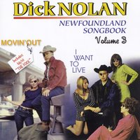 Newfoundland Songbook - Movin' Out / I Want to Live, Vol. 3 — Dick Nolan