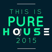 This Is Pure House 2015 — This Is House 2015