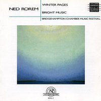 Ned Rorem: Winter Pages/Bright Music — Bridgehampton Chamber Music Festival Players