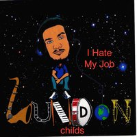I Hate My Job — Lundon Childs